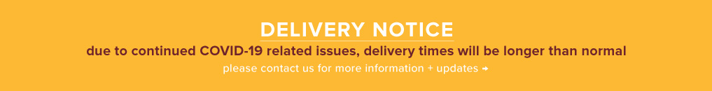 Due to COVID-19 Delivery Times are Delayed - Contact Us