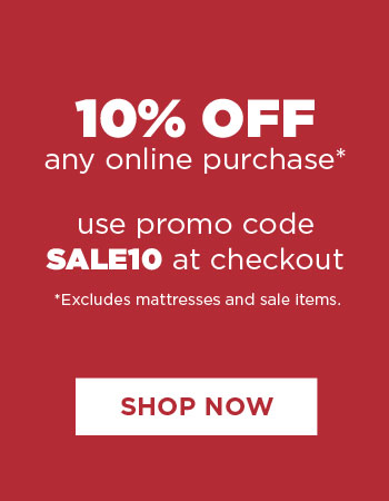 10% Off Any Online Purchase - Use Promo Code SALE10 (Excludes Mattress & Sale Items)