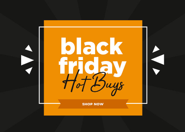 Shop Our Black Friday Hot Buys