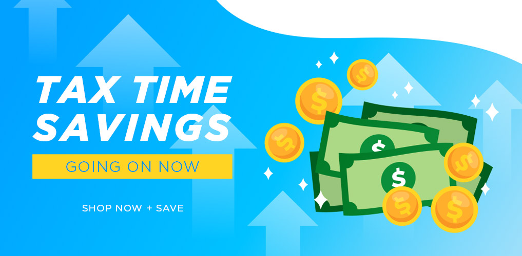 Tax Time Savings - Shop Now